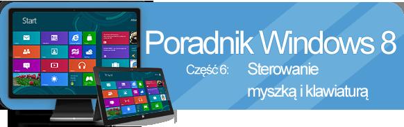 Poradnik Windows 8 - sterowanie za pomocą myszki plus skróty klawiaturowe