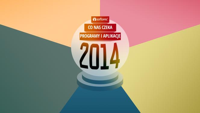 co nas czeka w 2014 programy i aplikacje