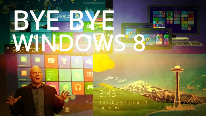 Bye bye Windows 8