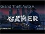GTA V on a Low Spec PC