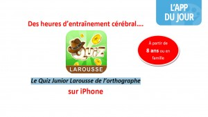 Appli du jour : « Le Quiz Junior Larousse » pour être fortiche en orthographe [iOS]