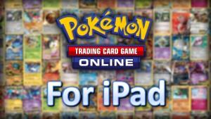 Pokémon TCG Online maintenant dispo au téléchargement sur iPad