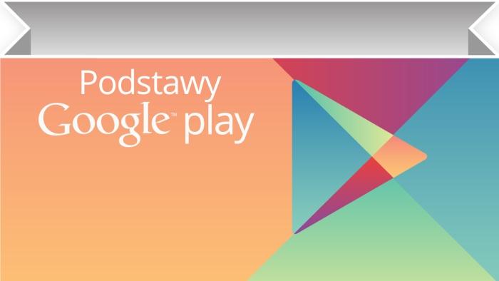 Jak zarejestrować się w Google Play?