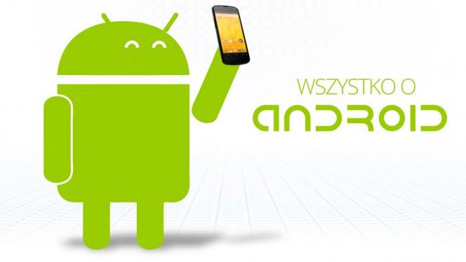 Wszystko o Android - najlepsze gry i aplikacje, porady, triki