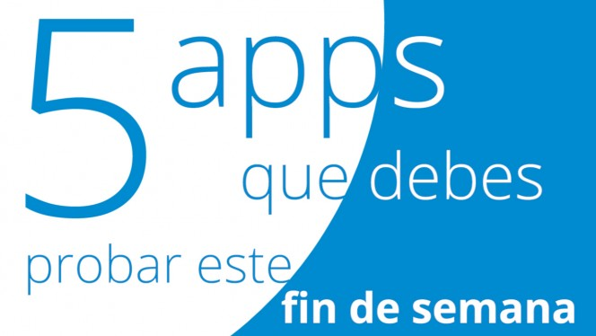 5 apps que debes probar este fin de semana, especial Apple Watch