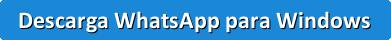 Descarga WhatsApp para PC