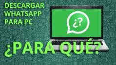 WhatsApp para PC: ¿para qué descargarlo?