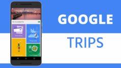 Google Trips se actualiza para facilitarte aún más la planificación de tu próximo viaje