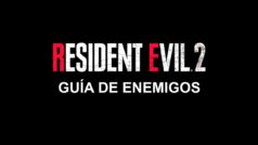 Guía de enemigos de Resident Evil 2 Remake: información y cómo abatirlos