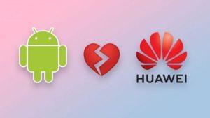 La separación de Huawei con Google es real