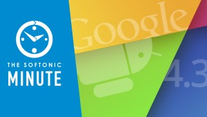 The Softonic Minute: Android 4.3, Open Office, Assassin's Creed and VLC for iOS