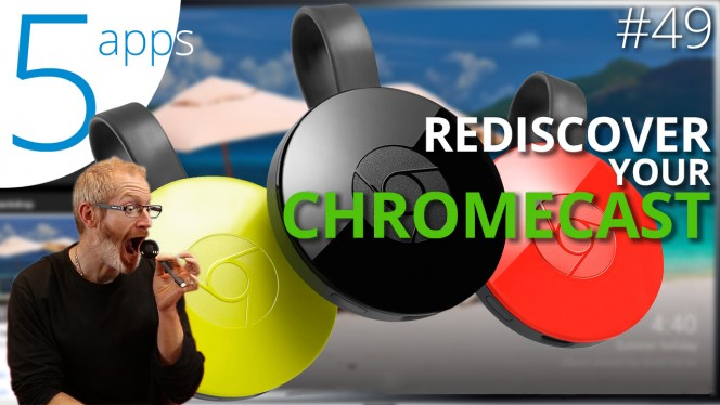 5 apps to get the most out of Chromecast