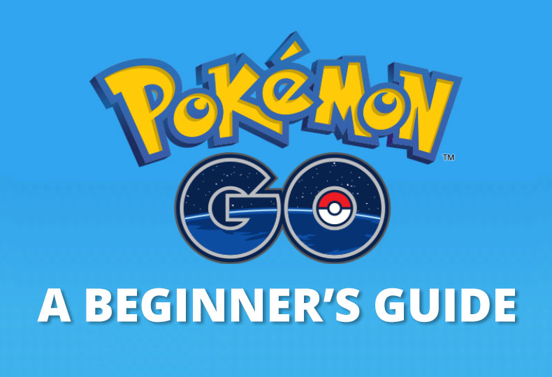 Pokémon Go - Beginner's Guide