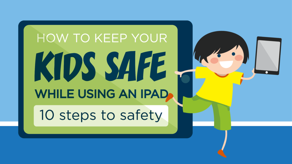 How to Keep Your Kids Safe When They're Using an iPad
