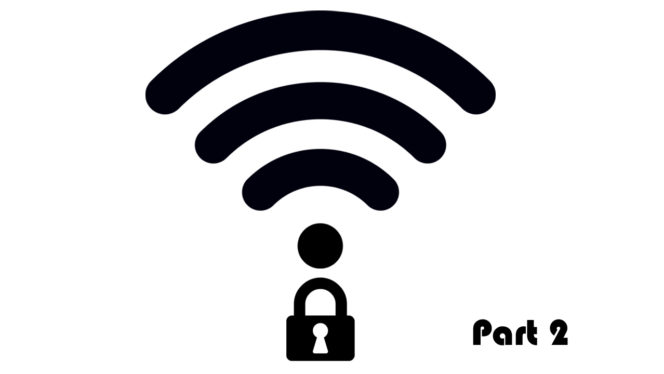 How to secure your Wi-Fi network Part 2