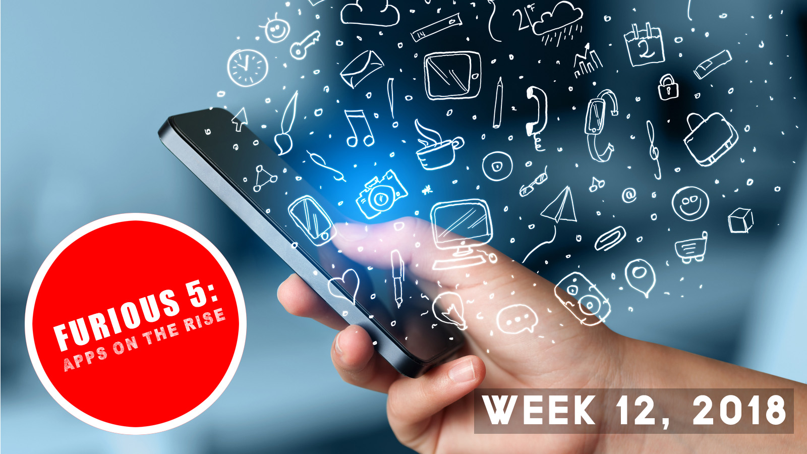 Furious 5: Apps on the rise (Week 12, 2018)