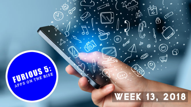 Furious 5: Apps on the rise (Week 13, 2018)