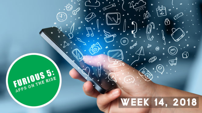 Furious 5: Apps on the rise (Week 14, 2018)