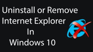 How to remove Internet Explorer from your PC