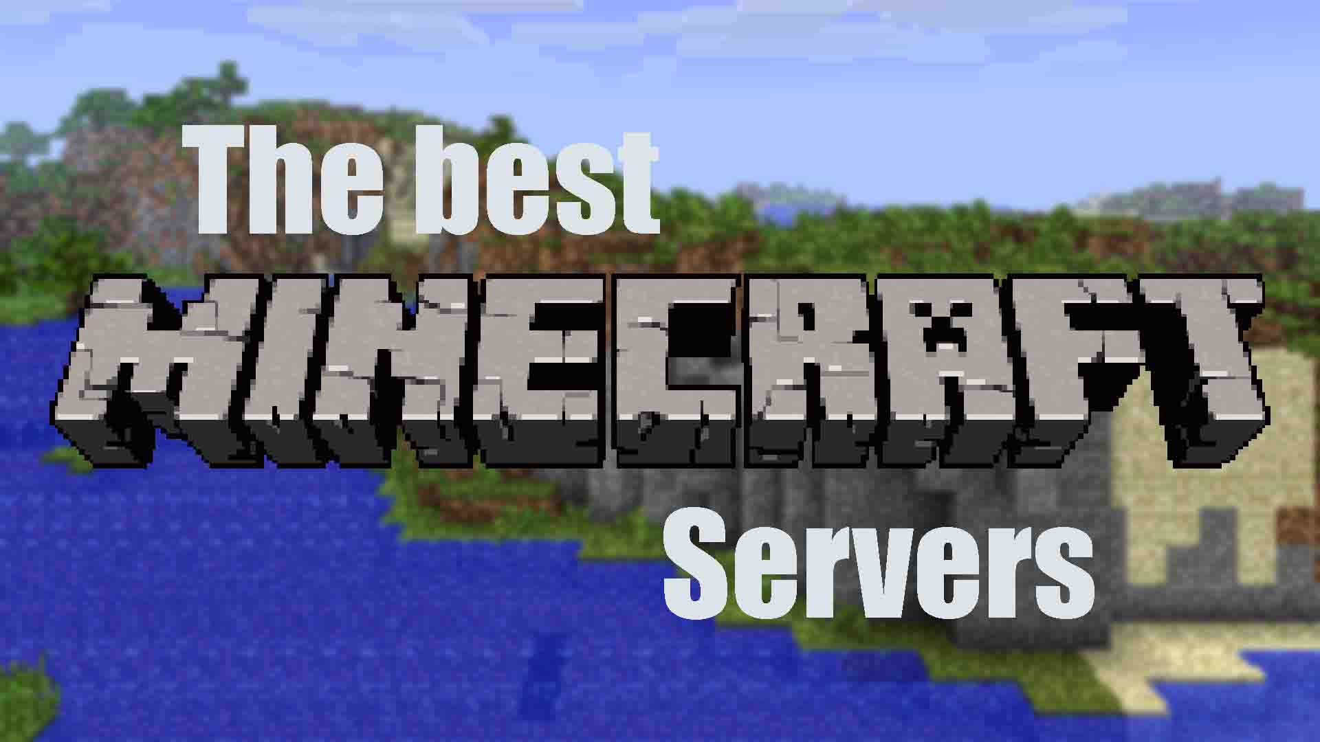 The best servers for Minecraft