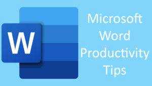 Improve your productivity with these Microsoft Word tips