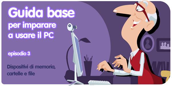Guida basica per imparare a usare il PC - Dispositivi di memoria, cartelle e file