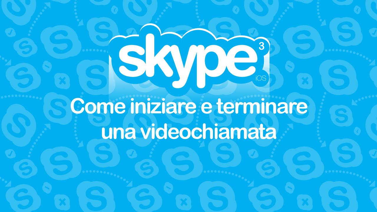 Skype, la guida passo per passo – Episodio 3 – Come iniziare e terminare una videochiamata dall'iPhone