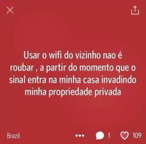 Usar o wifi do vizinho não é roubar, a partir do momento que o sinal entra na minha casa invadindo minha propriedade privada