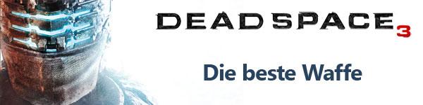 Dead Space 3: Die beste Waffe