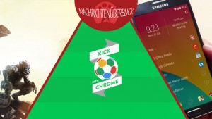 News des Tages: Kick with Chrome, Android-Oberfläche von Nokia, Titanfall umsonst