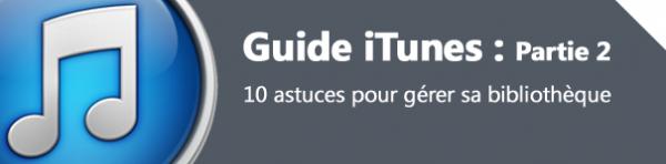 Guide iTunes - Partie 2 : 10 astuces pour gérer sa bibliothèque