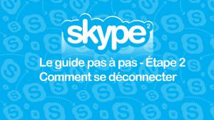 Guide Skype – Étape 2: comment se déconnecter